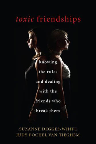"Book cover of ""Toxic Friendships: Knowing the Rules and Dealing with the Friends Who Break Them."""